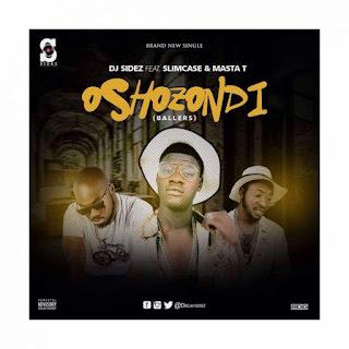 DJ Sidez – Oshozondi ft. Slimcase & Masta T