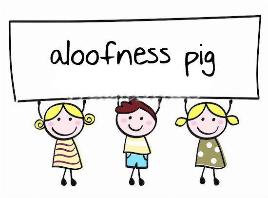 Aloofness Pig