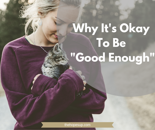 Why It's Okay To Be Good Enough