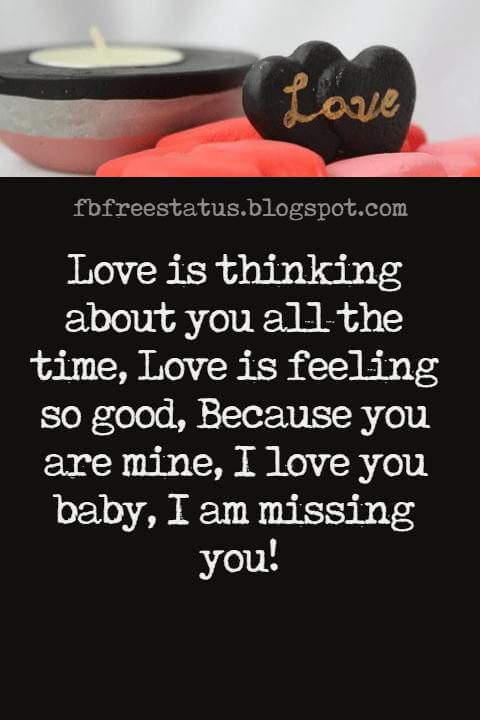 Love Text Messages, Love is thinking about you all the time, Love is feeling so good, Because you are mine, I love you baby, I am missing you!