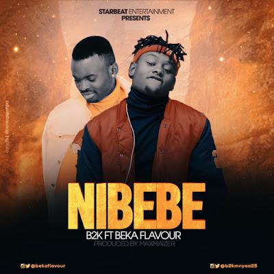 B2k Ft Beka Flavour - Nibebe