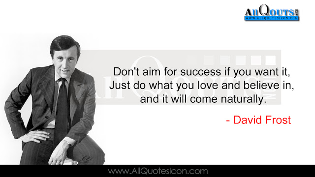 David Frost Life Quotes in English, David Frost Motivational Quotes in English, David Frost Inspiration Quotes in English, David Frost HD Wallpapers, David Frost Images, David Frost Thoughts and Sayings in English, David Frost Photos, David Frost Wallpapers, David Frost English Quotes and Sayings and more avilabel here free online.