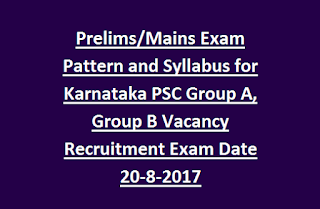 Prelims, Mains Exam Pattern and Syllabus for Karnataka PSC Group A, Group B Vacancy Recruitment Exam Date 20-8-2017