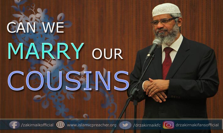 WHY ARE FIRST COUSIN MARRIAGES ALLOWED IN ISLAM? Dr Zakir