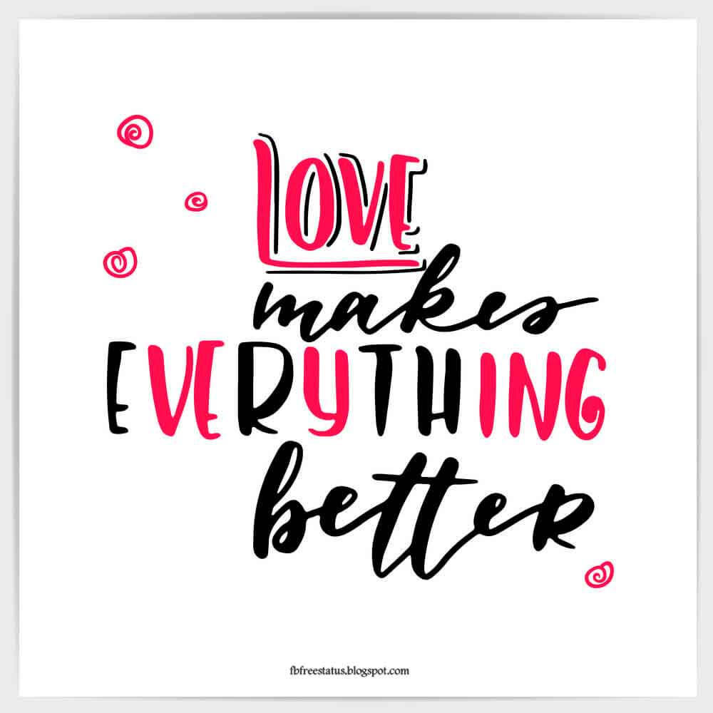 Love makes everything better.