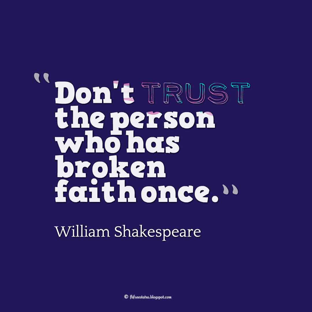"""Don't trust the person who has broken faith once."" ― William Shakespeare, Quotes about broken trust"