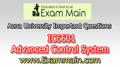 IC6601 ADVANCED CONTROL SYSTEM  | Impotent  Questions | Question bank | Syllabus | Model and Previous Question papers | Download PDF