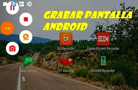 Mejores grabadores de pantalla para Android