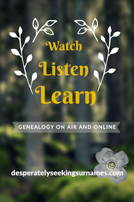 Watch, Listen & Learn - Breaking Through the Genealogy Noise to find great genealogy and family history related content on air and online - from Desperately Seeking Surnames.