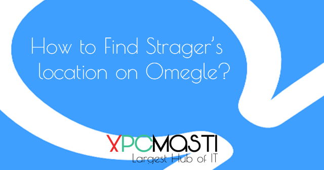 How to Find Stranger's location on Omegle? | Geek Solve