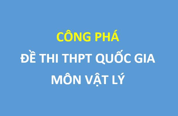 Công phá đề  thi THPT quốc gia môn vật lý