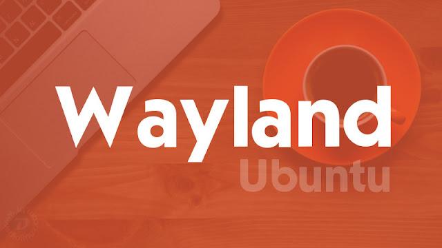 Wayland no Ubuntu