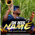 Akiode Michael ft Oluwalonibisi -  In His Name (Audio Download) | @AkiodeMicheal