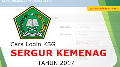 Cara Login KSG Peserta Sertifikasi Guru Kemenag Tahun 2017
