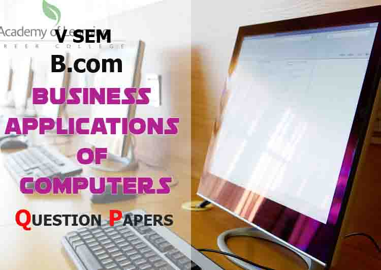V Sem B.Com Business Applications Of Computers Previous Question Papers