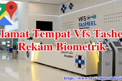 Alamat Tempat Rekam Biometrik VFS Tasheel Semua Daerah