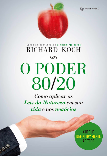 O poder 80 20 Como aplicar as Leis da Natureza em sua vida e nos negócios - Richard Koch