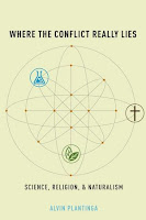 Where The Conflict Really Lies: Science, Religion, and Naturalism by Alvin Plantinga