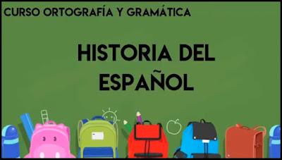CURSO ORTOGRAFÍA Y GRAMÁTICA | HISTORIA DEL IDIOMA ESPAÑOL