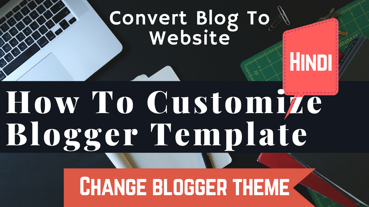 How to customize blogger template | Change blogger theme | Integrate ...