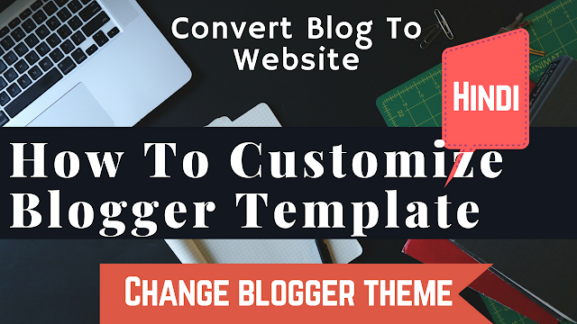 How to customize blogger template | Change blogger theme | Integrate blogger into website 2018