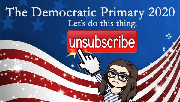 image of a cartoon version of me pointing to a giant UNSUBSCRIBE button, pictured in front of a patriotic stars-and-stripes graphic, to which I've added text reading: 'The Democratic Primary 2020: Let's do this thing.'