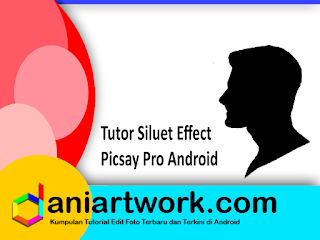 Cara Membuat Efek Siluet di Picsay Android
