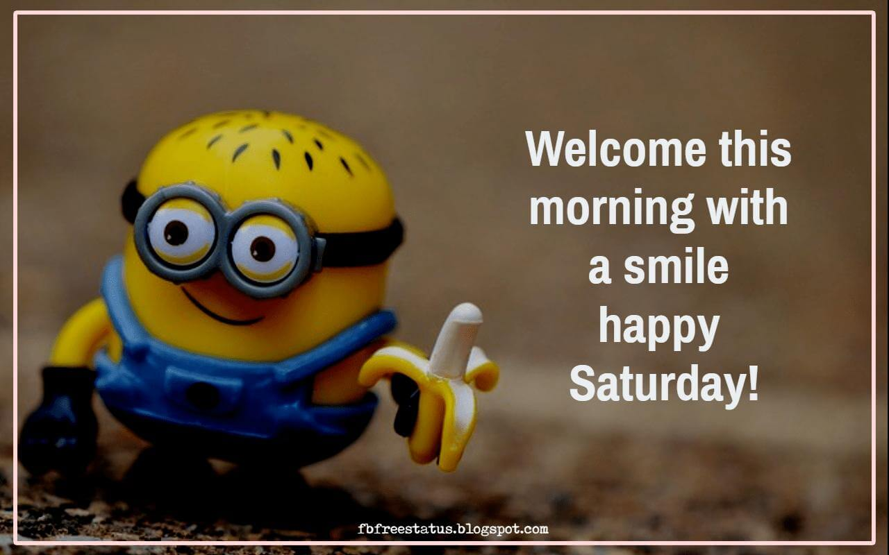 Welcome this morning with a smile happy Saturday!