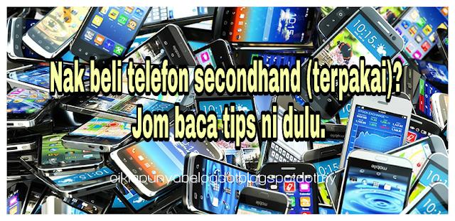 Tips nak beli telefon secondhand (terpakai).