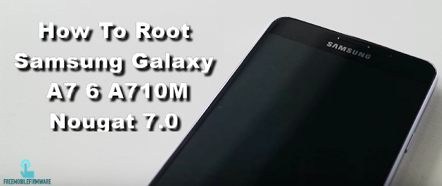 How To Root Samsung Galaxy A7 6 A710M Nougat 7.0