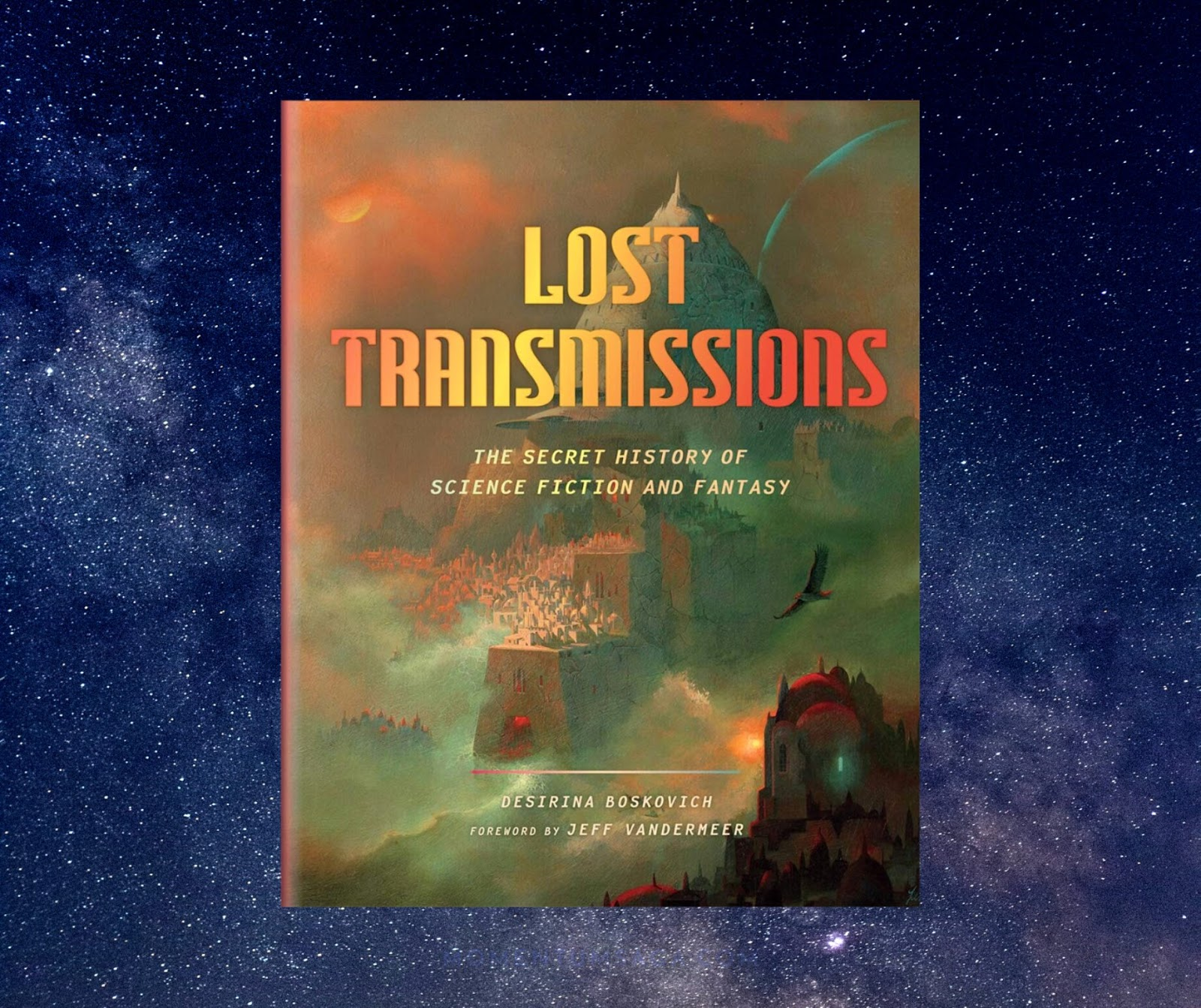 Resenha: Lost Transmissions, The Secret History of Science Fiction and Fantasy, de Desirina Boskovich
