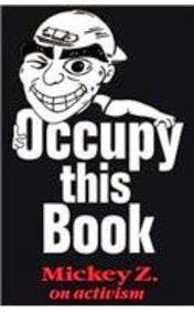 http://www.amazon.com/Occupy-This-Book-Mickey-Activism/dp/0981942814