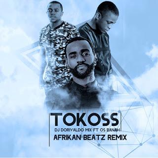 Dj Dorivaldo Mix Feat. Os Banah - Tokoss (Afrikan Beatz Remix)