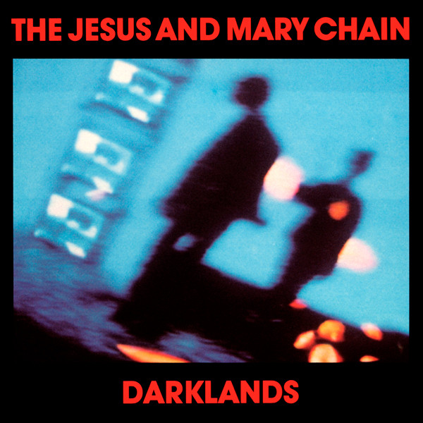 The Jesus & Mary Chain - Darklands - 30 años