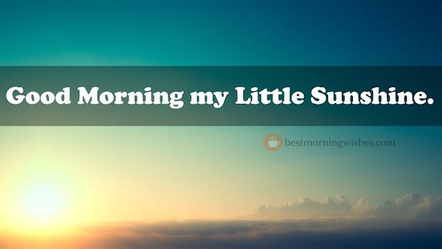Good Morning my Little Sunshine.