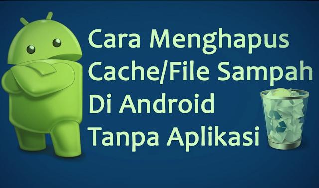 Cara Hapus Sampah atau Cache di HP Android Tanpa Aplikasi