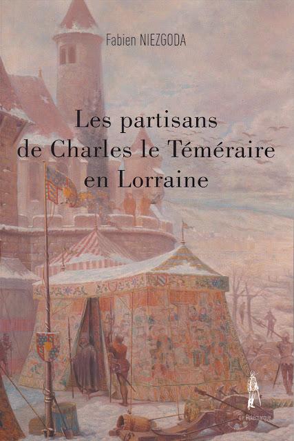 """""""Les partisans de Charles le Téméraire en Lorraine"""" par Fabien Niezgoda"""