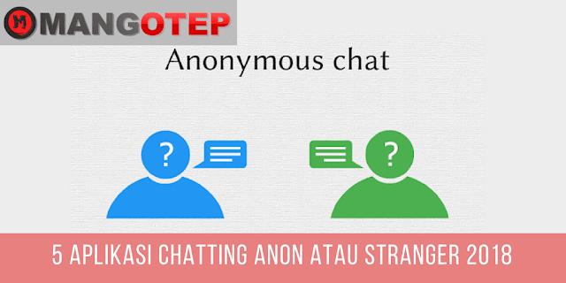 5 Aplikasi Chatting ANON atau Stranger 2018