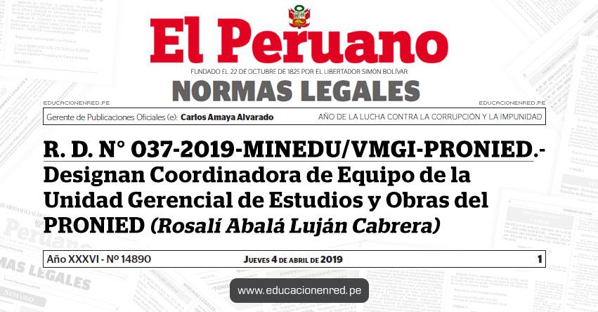 R. D. N° 037-2019-MINEDU/VMGI-PRONIED - Designan Coordinadora de Equipo de la Unidad Gerencial de Estudios y Obras del PRONIED (Rosalí Abalá Luján Cabrera) www.minedu.gob.pe