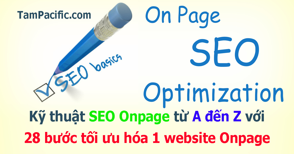 Kỹ thuật SEO Onpage từ A đến Z với 28 bước tối ưu hóa 1 website Onpage