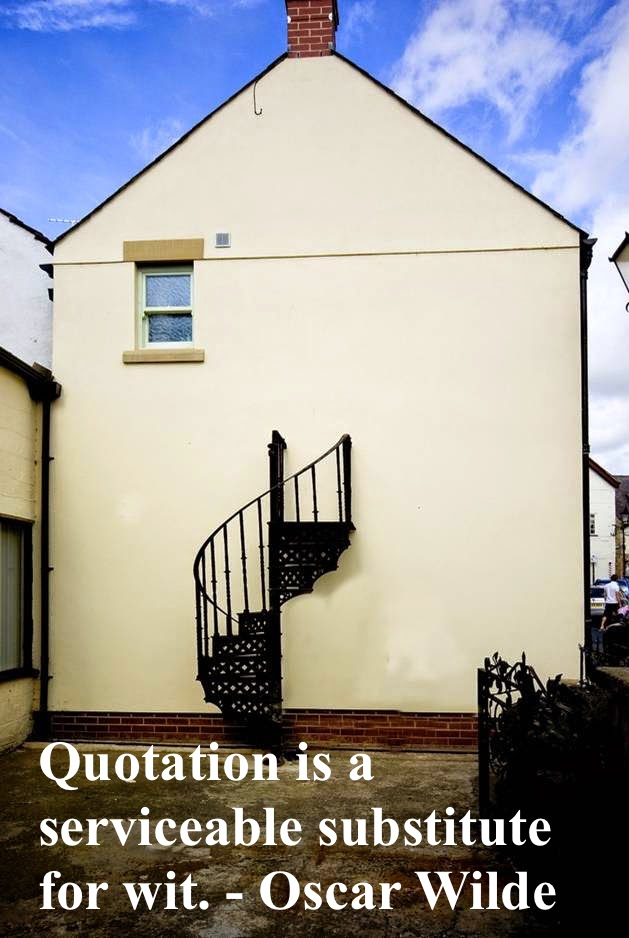 Spiral Staircase to nowhere Image Credit Stephen Bowler. Quotation is a serviceable substitute for wit. Oscar Wilde. Esprit d'escalier, staircase wit, and other stories of something to say. marchmatron.com
