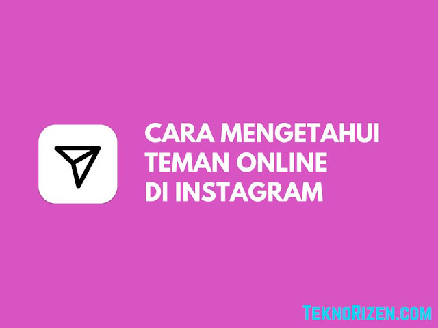 Cara Mengetahui Teman Yang Sedang Online di Instagram Tutorial Mengetahui Teman Yang Sedang Online di Instagram