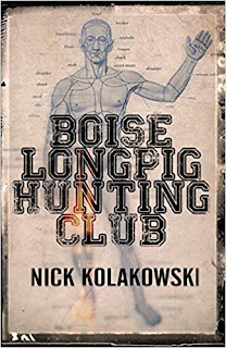 https://www.amazon.com/Boise-Longpig-Hunting-Club-Kolakowski/dp/1948235137/ref=sr_1_5?s=books&ie=UTF8&qid=1533912208&sr=1-5&keywords=nick+kolakowski