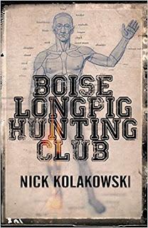 https://www.amazon.com/Boise-Longpig-Hunting-Club-Kolakowski/dp/1948235137/ref=sr_1_5?s=books&ie=UTF8&qid=1533912208&sr=1-5&keywords=nick+kolakowski