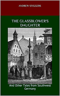 The Glassblower's Daughter and Other Tales from Southwest Germany - historical short fiction by Andrew Stiggers