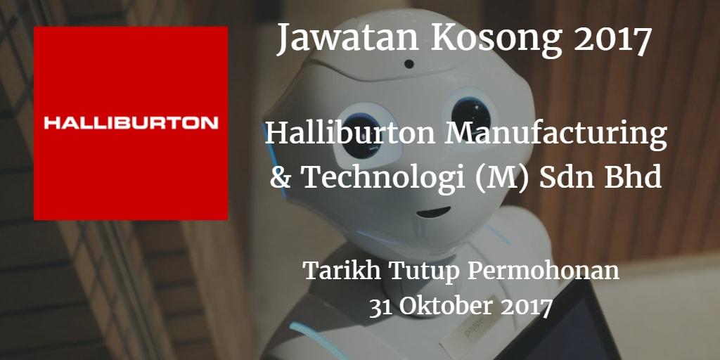 Jawatan Kosong Halliburton Manufacturing & Technology (M) SDN BHD 31 Oktober 2017