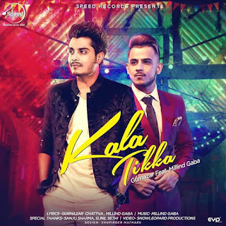 KALA TIKKA SONG: A Latest Punjabi Song sung by Gunazar feat. by Millind Gaba. This Song is composed by Millind Gaba and lyrics is penned by Gurnazar.