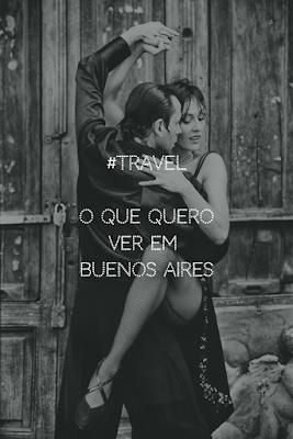 #Travel - O que quero ver em Buenos Aires