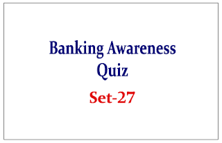 Important Banking Awareness Quiz for Upcoming Bank PO and Clerk Exams Set-27