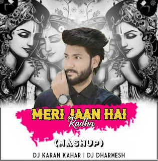 Meri Jaan Hai Radha ( Mashup Mix ) By Dj Karan Kahar Nd Dj Dharmesh